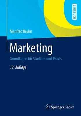Marketing: Grundlagen Fur Studium Und Praxis