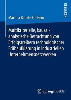 Multikriterielle, Kausalanalytische Betrachtung Von Erfolgstreibern Technologischer Fruhaufklarung in Industriellen Unternehmensnetzwerken