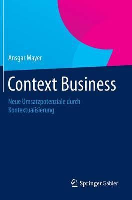 Context Business: Neue Umsatzpotenziale Durch Kontextualisierung