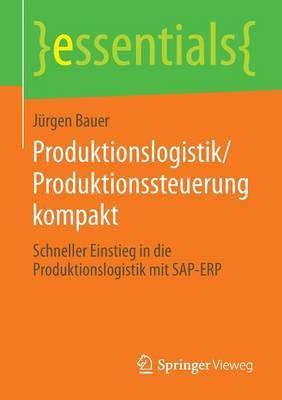 Produktionslogistik/Produktionssteuerung Kompakt: Schneller Einstieg in Die Produktionslogistik Mit SAP-Erp