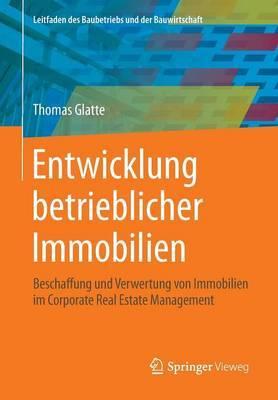 Entwicklung Betrieblicher Immobilien: Beschaffung Und Verwertung Von Immobilien Im Corporate Real Estate Management