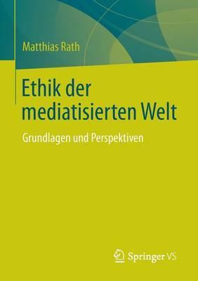 Ethik Der Mediatisierten Welt: Grundlagen Und Perspektiven