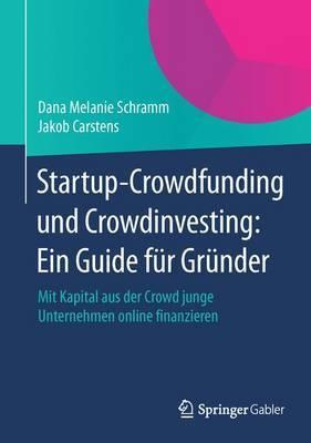 Startup-Crowdfunding Und Crowdinvesting: Ein Guide Fur Grunder: Mit Kapital Aus Der Crowd Junge Unternehmen Online Finanzieren