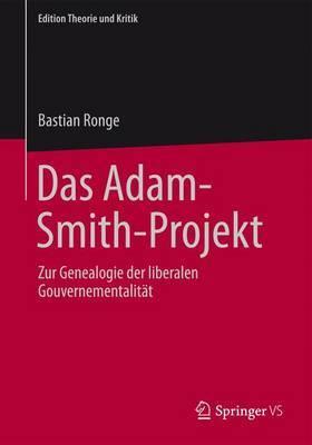 Das Adam-Smith-Projekt: Zur Genealogie Der Liberalen Gouvernementalitat