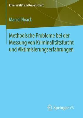 Methodische Probleme Bei Der Messung Von Kriminalitatsfurcht Und Viktimisierungserfahrungen