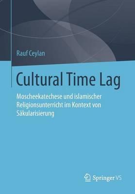 Cultural Time Lag: Moscheekatechese Und Islamischer Religionsunterricht Im Kontext Von Sakularisierung