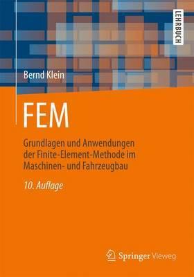 Fem: Grundlagen Und Anwendungen Der Finite-Element-Methode Im Maschinen- Und Fahrzeugbau