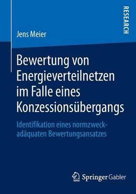 Bewertung Von Energieverteilnetzen Im Falle Eines Konzessionsubergangs: Identifikation Eines Normzweckadaquaten Bewertungsansatzes