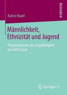 Mannlichkeit, Ethnizitat Und Jugend: Prasentationen Von Zugehorigkeit Im Feld Schule