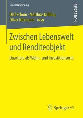 Zwischen Lebenswelt Und Renditeobjekt: Quartiere ALS Wohn- Und Investitionsorte