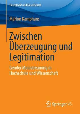 Zwischen  berzeugung Und Legitimation: Gender Mainstreaming in Hochschule Und Wissenschaft