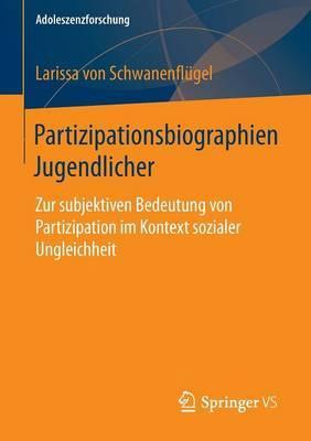 Partizipationsbiographien Jugendlicher: Zur Subjektiven Bedeutung Von Partizipation Im Kontext Sozialer Ungleichheit