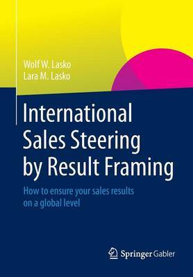 International Sales Steering by Result Framing: How to Ensure Your Sales Results on a Global Level