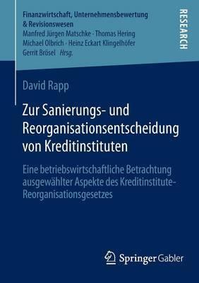 Zur Sanierungs- Und Reorganisationsentscheidung Von Kreditinstituten: Eine Betriebswirtschaftliche Betrachtung Ausgewahlter Aspekte Des Kreditinstitute-Reorganisationsgesetzes