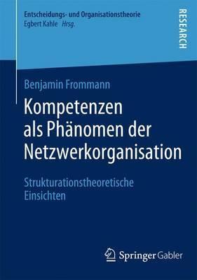 Kompetenzen ALS Ph�nomen Der Netzwerkorganisation: Strukturationstheoretische Einsichten