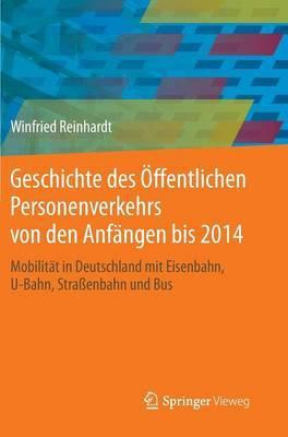Geschichte Des Offentlichen Personenverkehrs Von Den Anfangen Bis 2014: Mobilitat in Deutschland Mit Eisenbahn, U-Bahn, Strassenbahn Und Bus