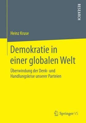 Demokratie in Einer Globalen Welt: Uberwindung Der Denk- Und Handlungskrise Unserer Parteien