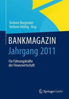 Bankmagazin - Jahrgang 2011: Fur Fuhrungskrafte Der Finanzwirtschaft