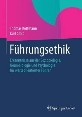 F�hrungsethik: Erkenntnisse Aus Der Soziobiologie, Neurobiologie Und Psychologie F�r Werteorientiertes F�hren