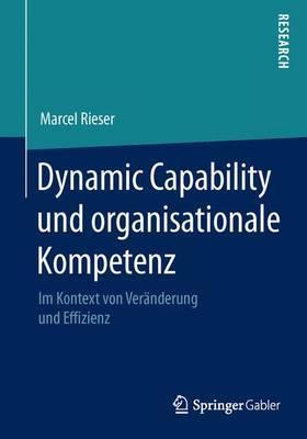 Dynamic Capability Und Organisationale Kompetenz: Im Kontext Von Veranderung Und Effizienz