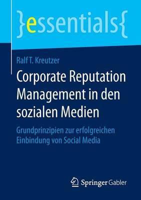 Corporate Reputation Management in Den Sozialen Medien: Grundprinzipien Zur Erfolgreichen Einbindung Von Social Media