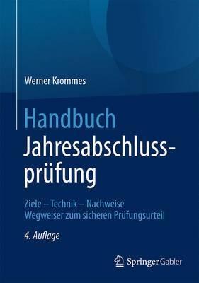 Handbuch Jahresabschlussprufung: Ziele Technik Nachweise - Wegweiser Zum Sicheren Prufungsurteil
