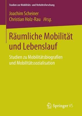 R umliche Mobilit t Und Lebenslauf: Studien Zu Mobilit tsbiografien Und Mobilit tssozialisation