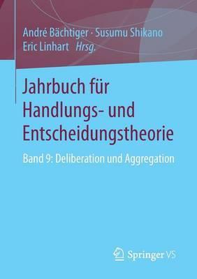 Jahrbuch Fur Handlungs- Und Entscheidungstheorie: Band 9: Deliberation Und Aggregation