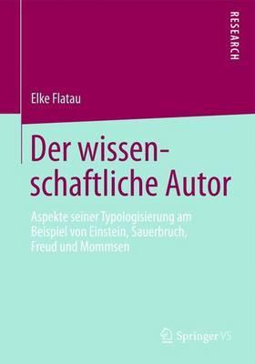 Der Wissenschaftliche Autor: Aspekte Seiner Typologisierung Am Beispiel Von Einstein, Sauerbruch, Freud Und Mommsen