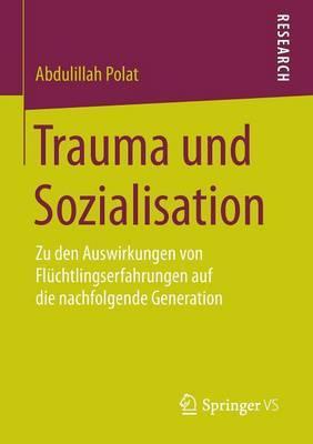 Trauma Und Sozialisation: Zu Den Auswirkungen Von Fluchtlingserfahrungen Auf Die Nachfolgende Generation