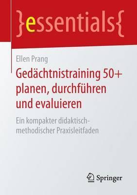 Gedachtnistraining 50+ Planen, Durchfuhren Und Evaluieren: Ein Kompakter Didaktisch-Methodischer Praxisleitfaden