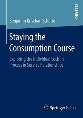 Staying the Consumption Course: Exploring the Individual Lock-in Process in Service Relationships