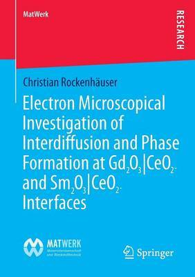Electron Microscopical Investigation of Interdiffusion and Phase Formation at GD2O3/CEO2- and SM2O3/CEO2-Interfaces