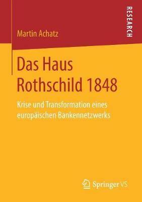 Das Haus Rothschild 1848: Krise Und Transformation Eines Europaischen Bankennetzwerks