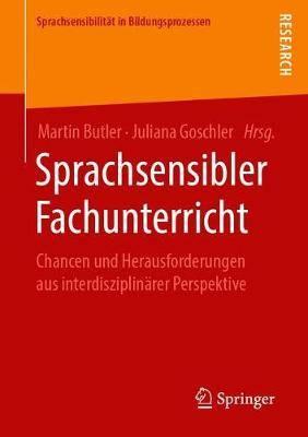 Sprachsensibler Fachunterricht: Chancen Und Herausforderungen Aus Interdisziplinarer Perspektive