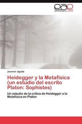 Heidegger y La Metafisica (Un Estudio del Escrito Platon: Sophistes)