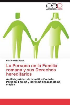 La Persona En La Familia Romana y Sus Derechos Hereditarios