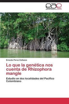 Lo Que La Genetica Nos Cuenta de Rhizophora Mangle