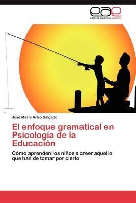 El Enfoque Gramatical En Psicologia de la Educacion