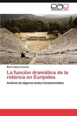 La Funcion Dramatica de La Retorica En Euripides
