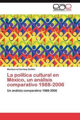 La Politica Cultural En Mexico, Un Analisis Comparativo 1988-2006
