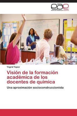 Vision de La Formacion Academica de Los Docentes de Quimica
