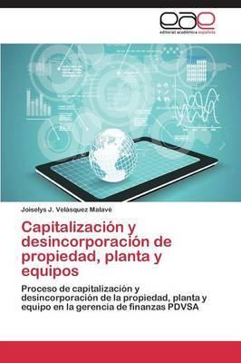 Capitalizacion y Desincorporacion de Propiedad