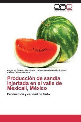 Produccion de Sandia Injertada En El Valle de Mexicali, Mexico