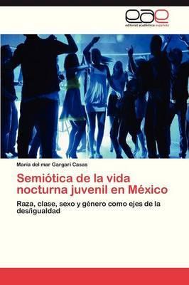 Semiotica de La Vida Nocturna Juvenil En Mexico