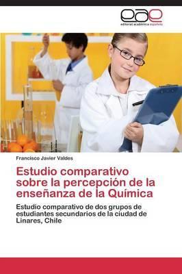 Estudio Comparativo Sobre La Percepcion de La Ensenanza de La Quimica
