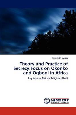 Theory and Practice of Secrecy: Focus on Okonko and Ogboni in Africa