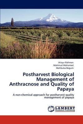 Postharvest Biological Management of Anthracnose and Quality of Papaya