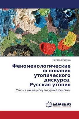 Fenomenologicheskie Osnovaniya Utopicheskogo Diskursa. Russkaya Utopiya