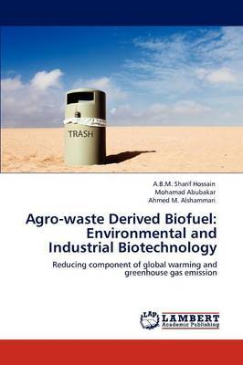 Agro-Waste Derived Biofuel: Environmental and Industrial Biotechnology